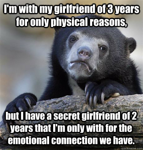 im with my girlfriend of 3 years for only physical reasons - Confession Bear