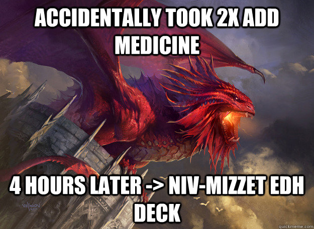 accidentally took 2x add medicine 4 hours later nivmizze -
