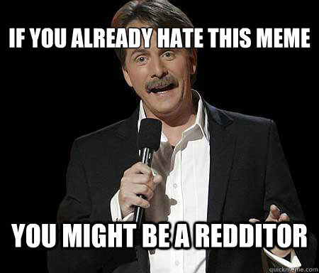 if you already hate this meme you might be a redditor - Foxworthy Redditor
