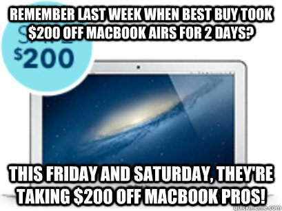 remember last week when best buy took 200 off macbook airs  - fki