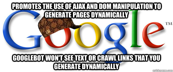 promotes the use of ajax and dom manipulation to generate pa - Scumbag Google RMA