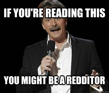 if youre reading this you might be a redditor - Foxworthy Redditor