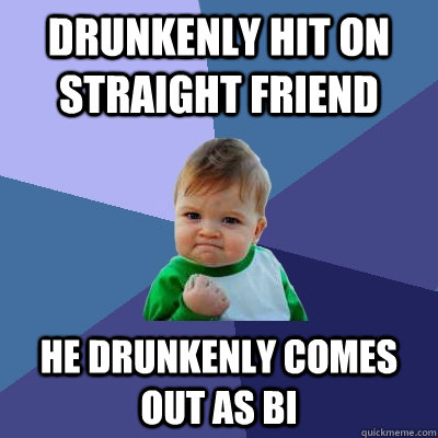 drunkenly hit on straight friend he drunkenly comes out as b - Success Kid