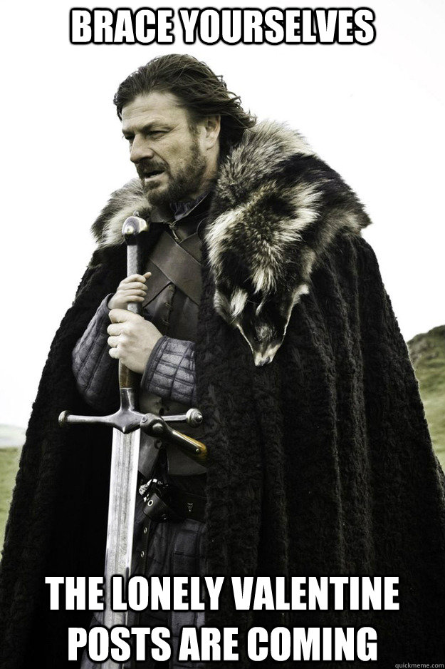 brace yourselves the lonely valentine posts are coming - Brace Yourselves Fathers Day