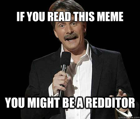 if you read this meme you might be a redditor - Foxworthy Redditor