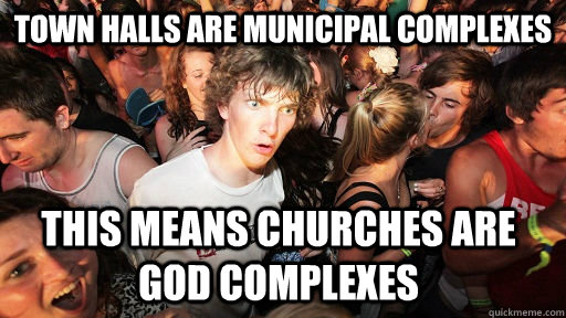 town halls are municipal complexes this means churches are g - Sudden Clarity Clarence