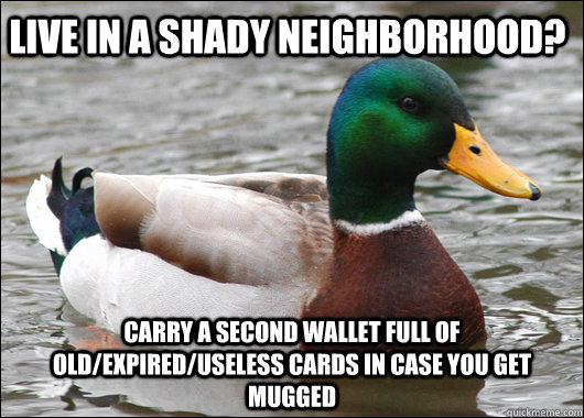 live in a shady neighborhood carry a second wallet full of  - Actual Advice Mallard