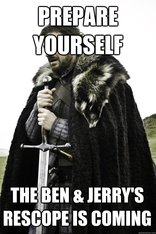 prepare yourself the ben jerrys rescope is coming - Winter is coming
