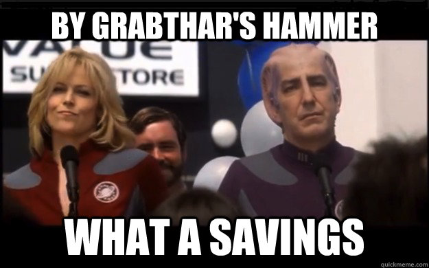 by grabthars hammer what a savings - By grabthars hammer