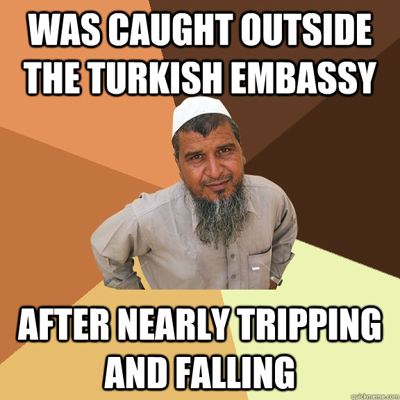 was caught outside the turkish embassy after nearly tripping - Ordinary Muslim Man