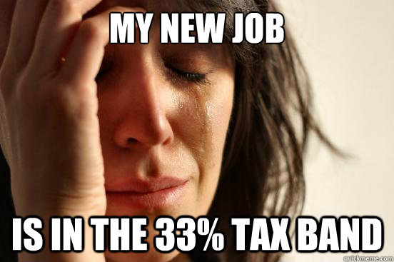 my new job is in the 33 tax band - First World Problems