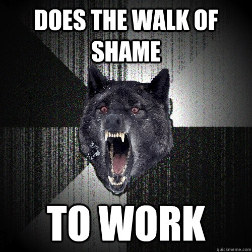 does the walk of shame to work - Insanity Wolf