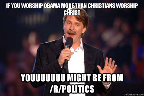 if you worship obama more than christians worship christ you - Addicted Jeff Foxworthy