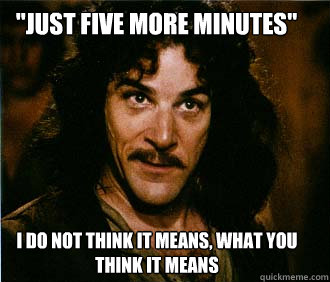 just five more minutes i do not think it means what you t - Princess Bride