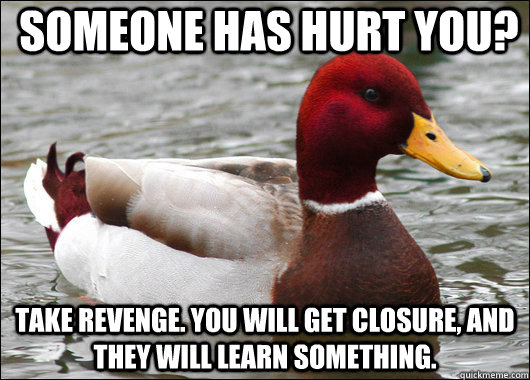 someone has hurt you take revenge you will get closure an - Malicious Advice Mallard