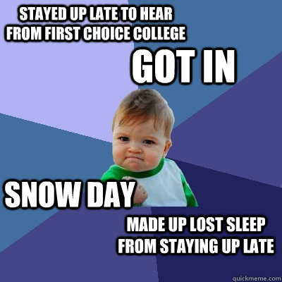 stayed up late to hear from first choice college got in snow - Success Kid