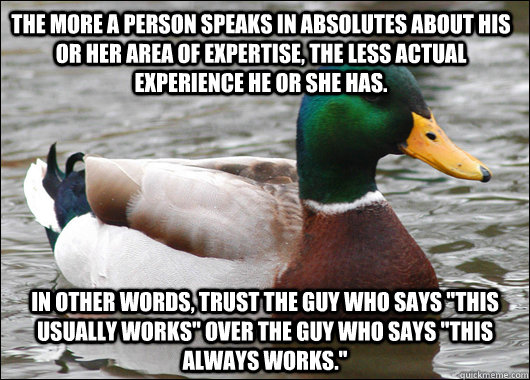 the more a person speaks in absolutes about his or her area  - Actual Advice Mallard