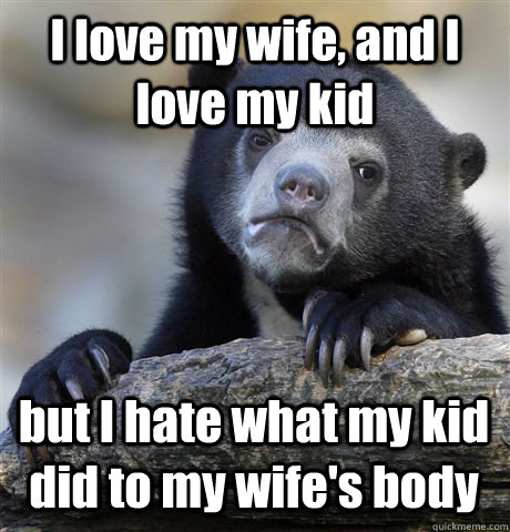 i love my wife and i love my kid but i hate what my kid did - Confession Bear