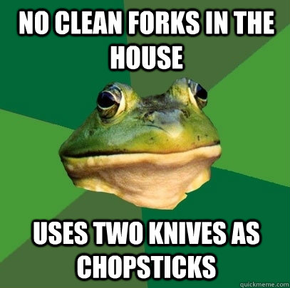 no clean forks in the house uses two knives as chopsticks - Foul Bachelor Frog