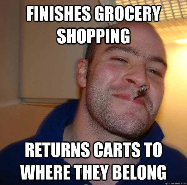 finishes grocery shopping returns carts to where they belong - Good Guy Greg