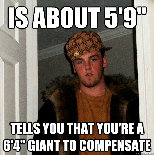 is about 59 tells you that youre a 64 giant to compensa - Scumbag Steve