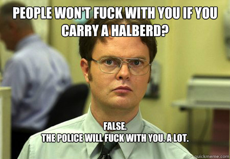people wont fuck with you if you carry a halberd false t - Dwight