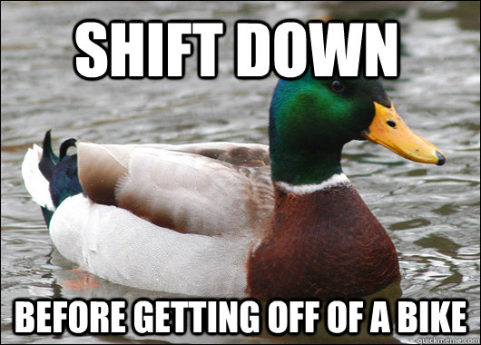 shift down before getting off of a bike - Actual Advice Mallard