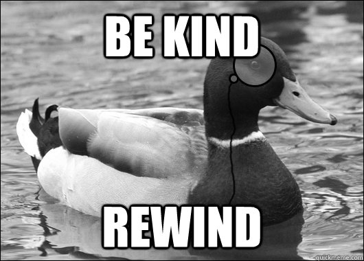 be kind rewind - Outdated Advice Mallard