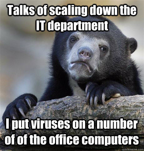 talks of scaling down the it department i put viruses on a n - Confession Bear