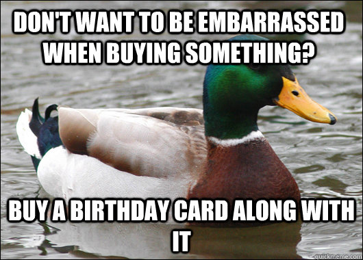 dont want to be embarrassed when buying something buy a bi - Actual Advice Mallard