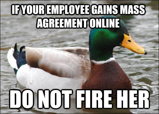 if your employee gains mass agreement online do not fire her - Actual Advice Mallard
