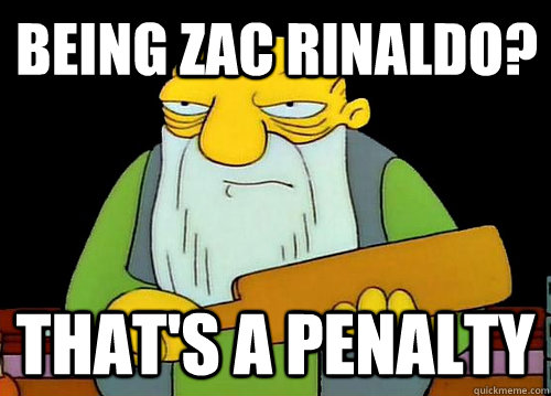 being zac rinaldo thats a penalty - Thats a paddlin