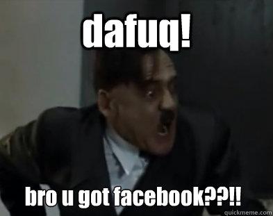 dafuq! bro u got facebook??!! - Hitler DAFUQ - quickmeme