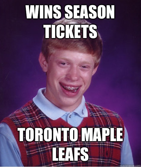Wins season tickets Toronto Maple leafs - Bad Luck Brian