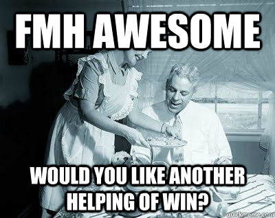 fmh awesome would you like another helping of win -