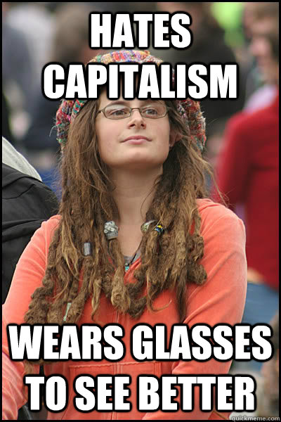 hates capitalism wears glasses to see better - College Liberal
