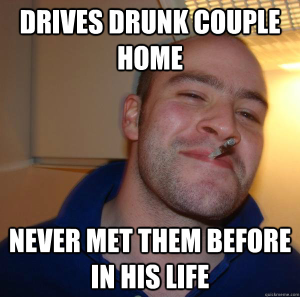 drives drunk couple home never met them before in his life - Good Guy Greg