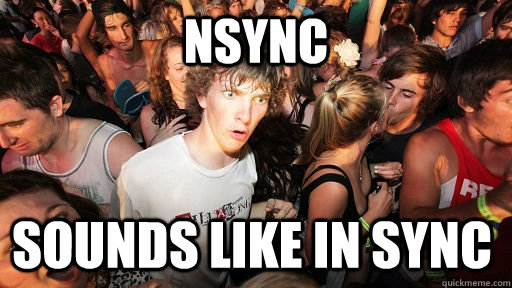 nsync sounds like in sync - Sudden Clarity Clarence