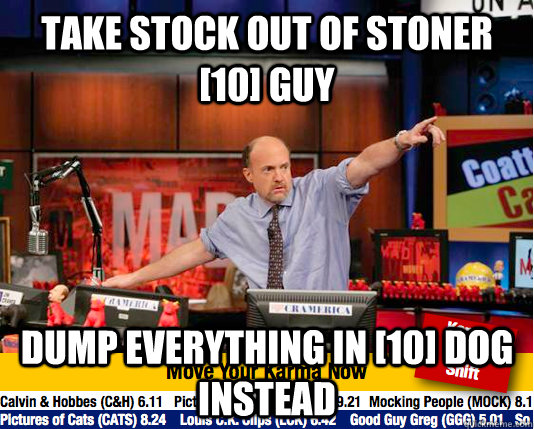 take stock out of stoner 10 guy dump everything in 10 do - Mad Karma with Jim Cramer