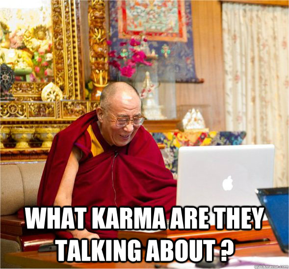 what karma are they talking about  - Good Guy Dalai Lama