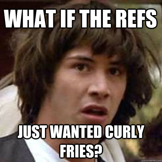 what if the refs just wanted curly fries - conspiracy keanu