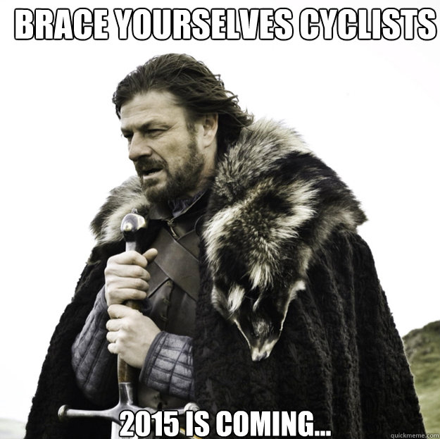 brace yourselves cyclists 2015 is coming - Winter Is Coming