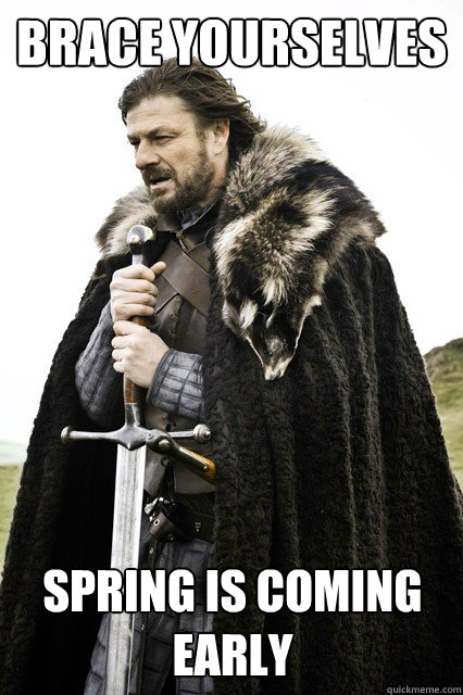 brace yourselves spring is coming early - Brace yourselves -Fanfiction