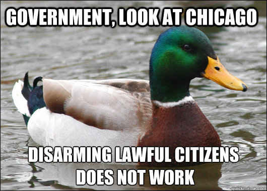 government look at chicago disarming lawful citizens does  - Actual Advice Mallard