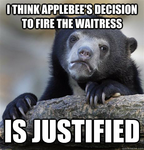 i think applebees decision to fire the waitress is justifie - Confession Bear