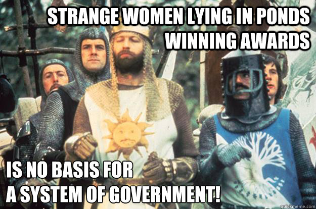 strange women lying in ponds winning awards is no basis for  -