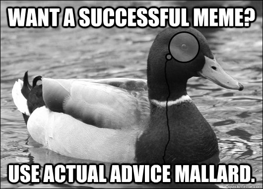 want a successful meme use actual advice mallard - Outdated Advice Mallard
