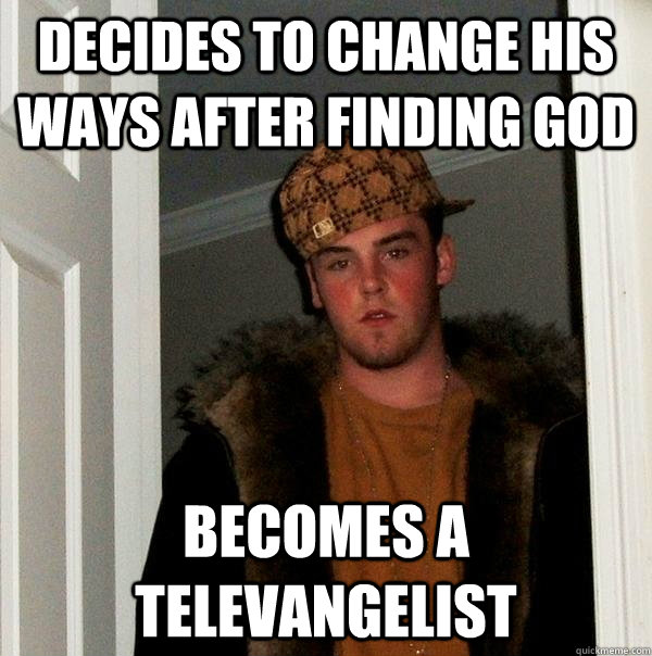 decides to change his ways after finding god becomes a telev - Scumbag Steve
