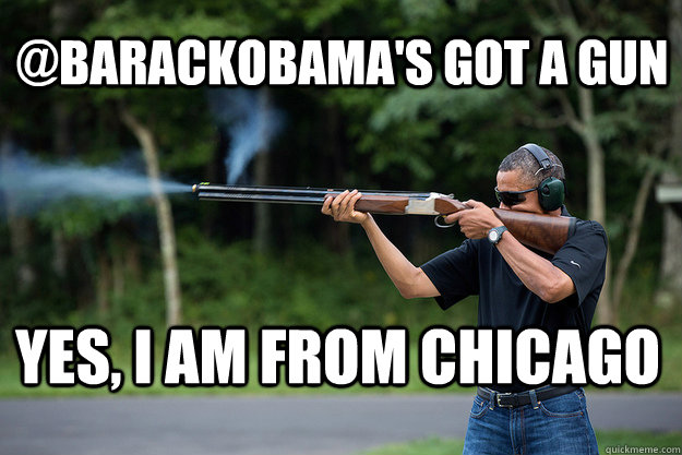 barackobamas got a gun yes i am from chicago - Obamas Got A Gun