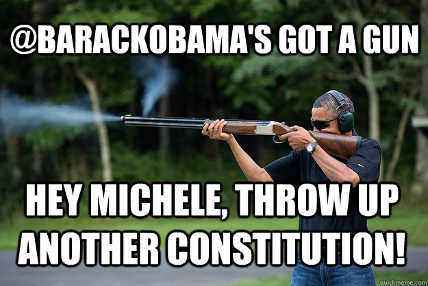 barackobamas got a gun hey michele throw up another const - Obamas Got A Gun